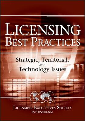 Licensing Best Practices: Strategic, Territorial, and Technology Issues (Hardback)