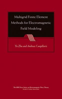 Multigrid Finite Element Methods for Electromagnetic Field Modeling - IEEE Press Series on Electromagnetic Wave Theory (Hardback)