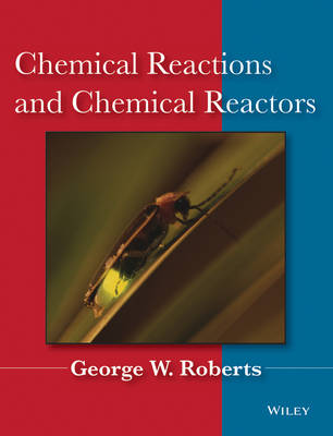 Chemical Reactions and Chemical Reactors (Hardback)