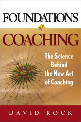 Foundations of Coaching: The Science Behind the New Art of Coaching (Hardback)
