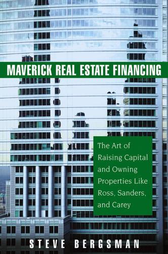Maverick Real Estate Financing: The Art of Raising Capital and Owning Properties Like Ross, Sanders and Carey (Hardback)
