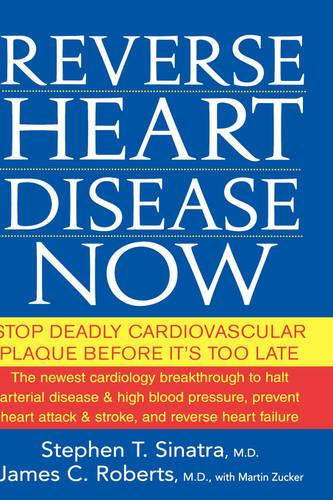 Reverse Heart Disease Now: Stop Deadly Cardiovascular Plaque Before it's Too Late (Hardback)