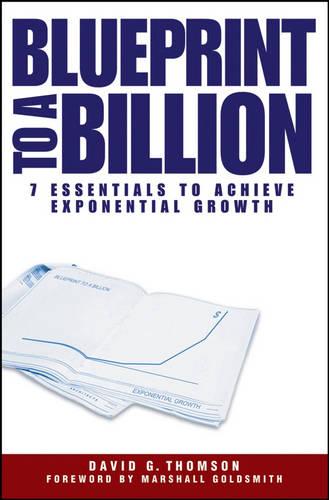 Blueprint to a Billion: 7 Essentials to Achieve Exponential Growth (Hardback)