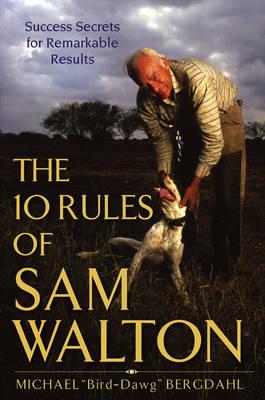 The 10 Rules of Sam Walton: Success Secrets for Remarkable Results (Hardback)