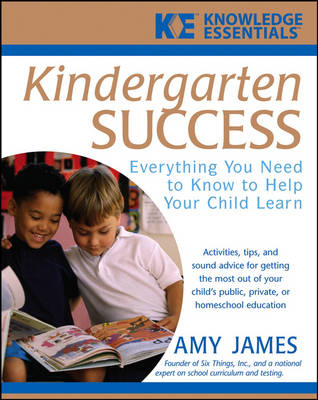 Kindergarten Success: Everything You Need to Know to Help Your Child Learn - Knowledge Essentials (Paperback)