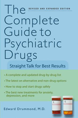 The Complete Guide to Psychiatric Drugs: Straight Talk for Best Results (Paperback)