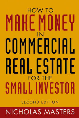 How to Make Money in Commercial Real Estate: For the Small Investor (Hardback)