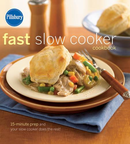 Cover Pillsbury Fast Slow Cooker Cookbook: 15-minute Prep and Your Slow Cooker Does the Rest!
