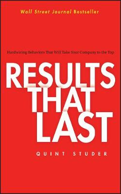 Results That Last: Hardwiring Behaviors That Will Take Your Company to the Top (Hardback)