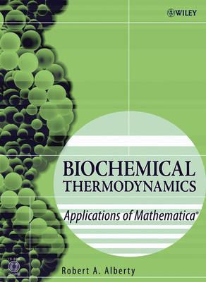 Biochemical Thermodynamics: Applications of Mathematica - Methods of Biochemical Analysis (Hardback)