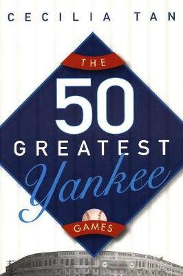 The 50 Greatest Yankee Games (Paperback)