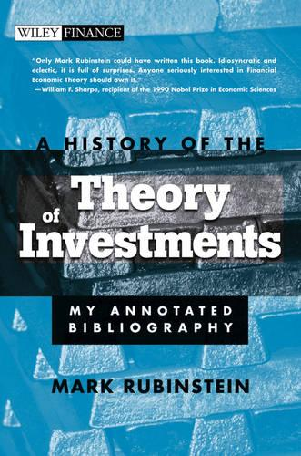 A History of the Theory of Investments: My Annotated Bibliography - Wiley Finance (Hardback)