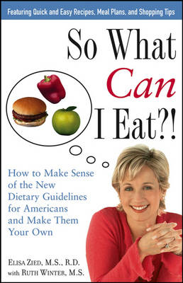 So What Can I Eat?!: How to Make Sense of the New Dietary Guidelines for Americans and Make Them Your Own (Paperback)