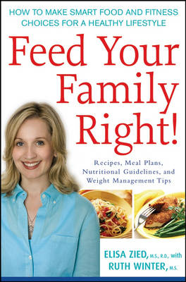 Feed Your Family Right!: How to Make Smart Food and Fitness Choices for a Healthy Lifestyle (Paperback)