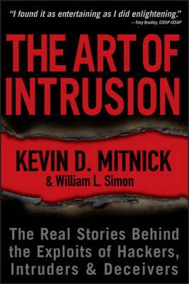 The Art of Intrusion: The Real Stories Behind the Exploits of Hackers, Intruders and Deceivers (Paperback)