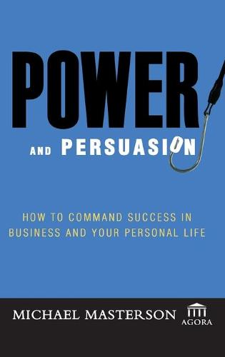 Cover Power and Persuasion: How to Command Success in Business and Your Personal Life - Agora Series