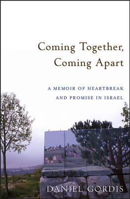 Coming Together, Coming Apart: A Memoir of Heartbreak and Promise in Israel (Hardback)