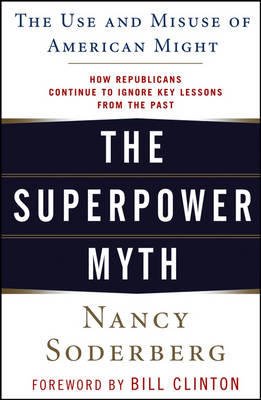 The Superpower Myth: The Use and Misuse of American Might (Paperback)