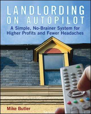 Landlording on Autopilot: A Simple, No-Brainer System for Higher Profits and Fewer Headaches (Paperback)
