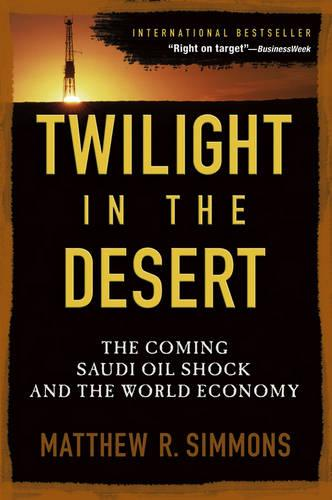 Twilight in the Desert: The Coming Saudi Oil Shock and the World Economy (Paperback)