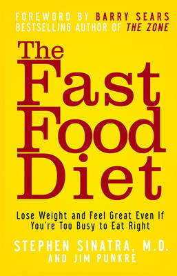 The Fast Food Diet: Lose Weight and Feel Great Even If You're Too Busy to Eat Right (Paperback)