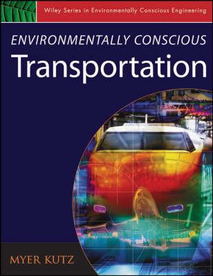 Cover Environmentally Conscious Transportation - Environmentally Conscious Engineering, Myer Kutz Series