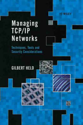 Managing TCP/IP Networks: Techniques, Tools and Security (Hardback)