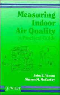 Measuring Indoor Air Quality: A Practical Guide - Principles and Techniques in the Environmental Sciences (Hardback)