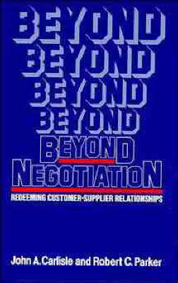 Beyond Negotiation: Redeeming Customer-Supplier Relationships (Hardback)