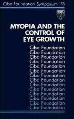 Myopia and the Control of Eye Growth: Symposium Proceedings - Ciba Foundation Symposium 155 (Hardback)