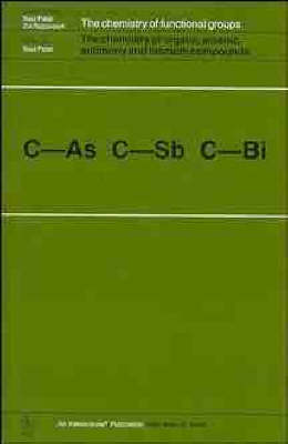 The Chemistry of Organic Arsenic, Antimony and Bismuth Compounds - Chemistry of Functional Groups (Hardback)