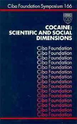 Cocaine: Scientific and Social Dimensions - Ciba Foundation Symposium v. 166 (Hardback)