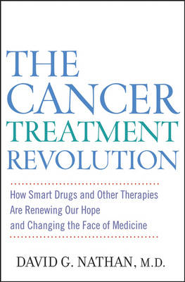 The Cancer Treatment Revolution: How Smart Drugs and Other New Therapies are Renewing Our Hope and Changing the Face of Medicine (Hardback)