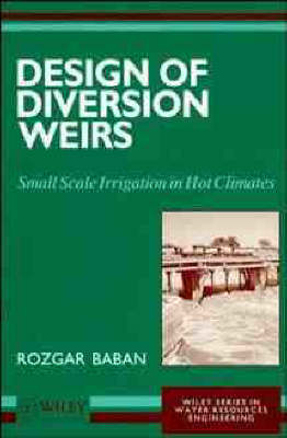Design of Diversion Weirs: Small Scale Irrigation in Hot Climates (Paperback)