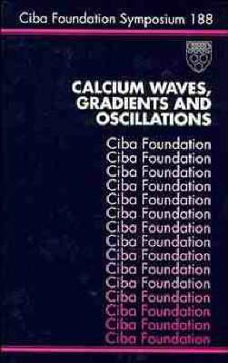 Calcium Waves, Gradients and Oscillations - Ciba Foundation Symposium No. 188 (Hardback)
