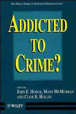 Addicted to Crime? - Wiley Series in Offender Rehabilitation (Paperback)