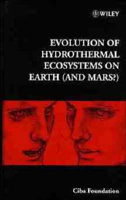 Evolution of Hydrothermal Ecosystems on Earth (and Mars?) - Ciba Foundation Symposium v. 202 (Hardback)