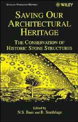 Saving Our Architectural Heritage: Conservation of Historic Stone Structures - Dahlem Environmental Sciences Research Reports v. 20 (Hardback)