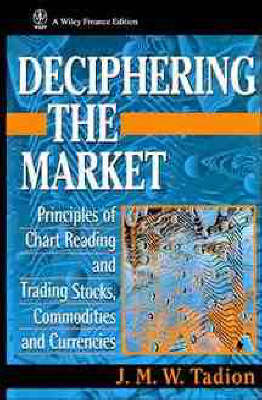 Deciphering the Market: Principles of Chart Reading and Trading (Hardback)