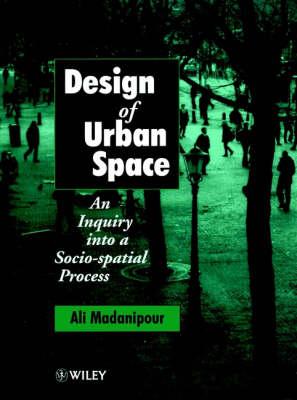 Design of Urban Space: An Inquiry into a Socio-spatial Process (Hardback)