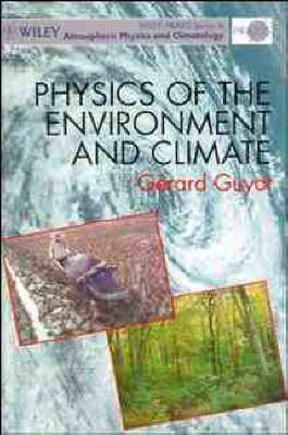 Physics of the Environment and Climates - Wiley-Praxis series in atmospheric physics & climatology (Hardback)
