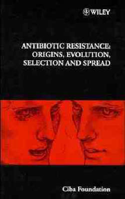 Antiobiotic Resistance: Origins, Evolution, Selection and Spread - Ciba Foundation Symposium No.207 (Hardback)
