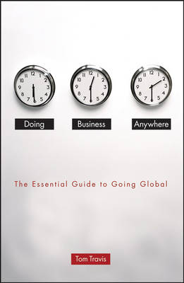 Doing Business Anywhere: The Essential Guide to Going Global (Hardback)