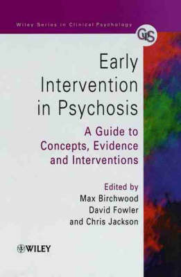 Early Intervention in Psychosis: A Guide to Concepts, Evidence and Interventions - Wiley Series in Clinical Psychology (Hardback)