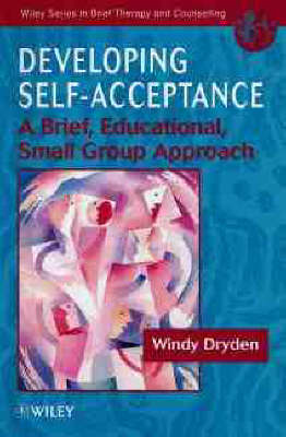 Developing Self-acceptance: A Brief, Educational, Small Group Approach - Wiley Series in Brief Therapy & Counselling (Paperback)