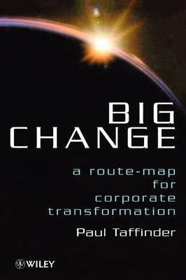 Big Change: A Route-Map for Corporate Transformation (Hardback)