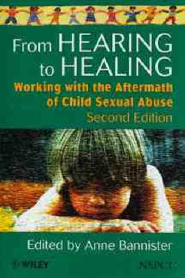 From Hearing to Healing: Working with the Aftermath of Child Sexual Abuse - Wiley Child Protection & Policy Series (Hardback)