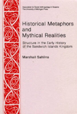 Historical Metaphors and Mythical Realities No 1: Structure in the Early History of the Sandwich Islands Kingdom (Paperback)