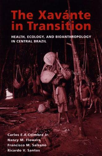 The Xavante in Transition: Health, Ecology, and Bioanthropology in Central Brazil - Human-Environment Interactions (Paperback)