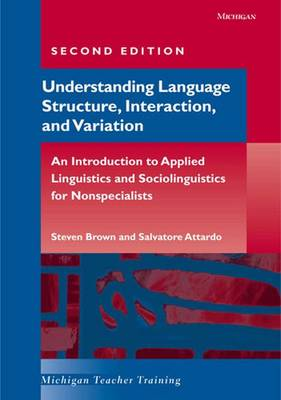 Understanding Language Structure, Interaction, and Variation: An Introduction to Applied Linguistics and Sociolinguistics for Nonspecialists - Michigan Teacher Training (Paperback)
